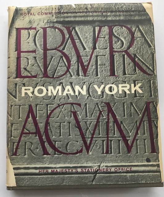 An Inventory of the Historical Monuments in the City of York, Volume I :EBURACUM, Roman York, Royal Commission on Historic Monuments ;
