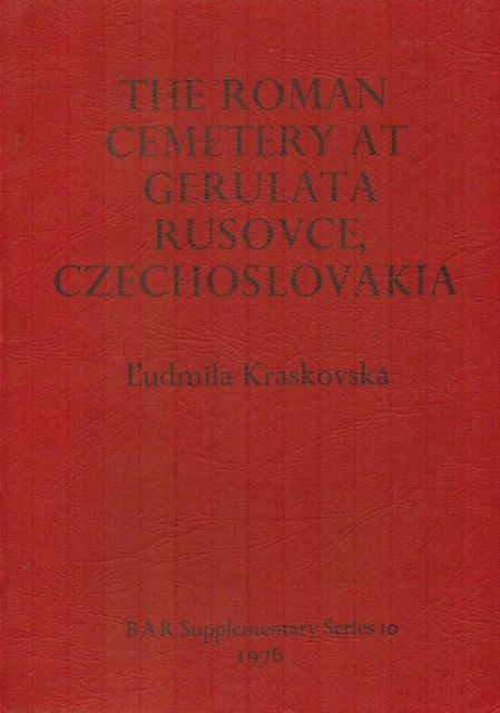 The Roman Cemetery at Gerulata Rusovce, Czechoslovakia :