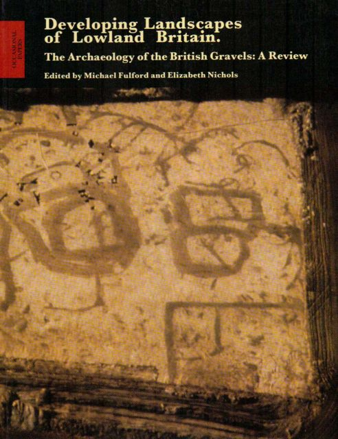 DEVELOPING LANDSCAPES OF LOWLAND BRITAIN: Archaeology of the British Gravels: A Review, :