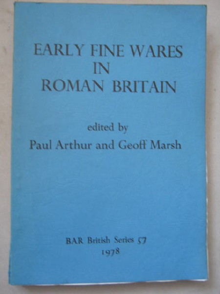 Early Fine Wares in Roman Britain :, Arthur, Paul ;Marsh, Geoff (eds)