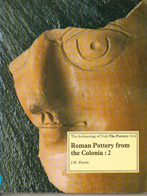 Roman pottery from the Colonia, 2: General Accident and Rougier Street  :with a report on amphorae from York by D F Williams, (Archaeology of York Vol 16 Fascicule 4), Perrin, J R