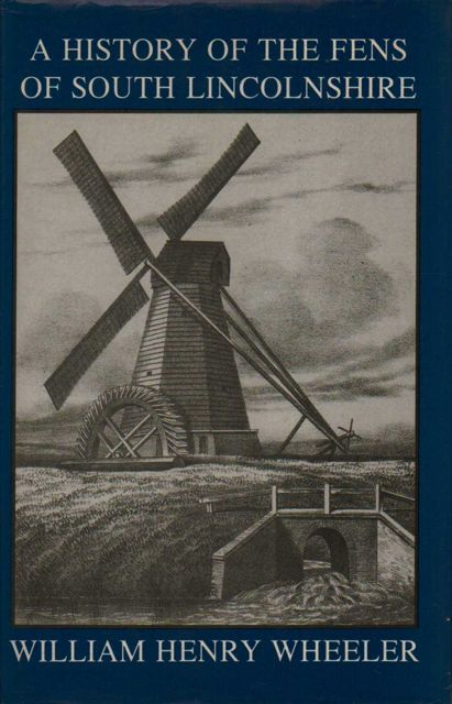 A HISTORY OF THE FENS OF SOUTH LINCOLNSHIRE. :, Wheeler, William Henry ;