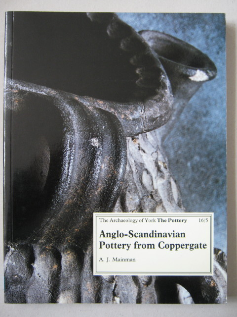 ANGLO-SCANDINAVIAN POTTERY FROM 16-22 COPPERGATE :(The Archaeology of York Vol 16 Fascicule 5)