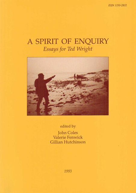 A SPIRIT OF ENQUIRY: Essays for Ted Wright,, Coles, John, Fenwick, Valerie, Hutchinson, Gillian (eds)