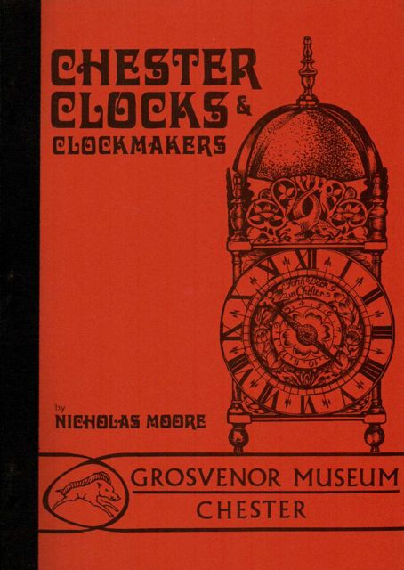 CHESTER CLOCKS AND CLOCKMAKERS, :, Moore, Nicholas