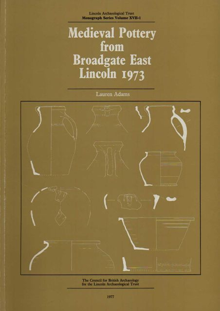 MEDIEVAL POTTERY FROM BROADGATE EAST, LINCOLN, 1973 :, Adams, Lauren ;