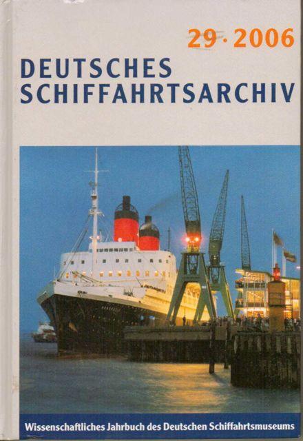 DEUTSCHES SCHIFFAHRTSARCHIV 29, 2006, Wissenschaftliches Jahrbuch des Deutschen Schiffahrtsmuseums,, Hoops E, Feldkamp U (Eds)