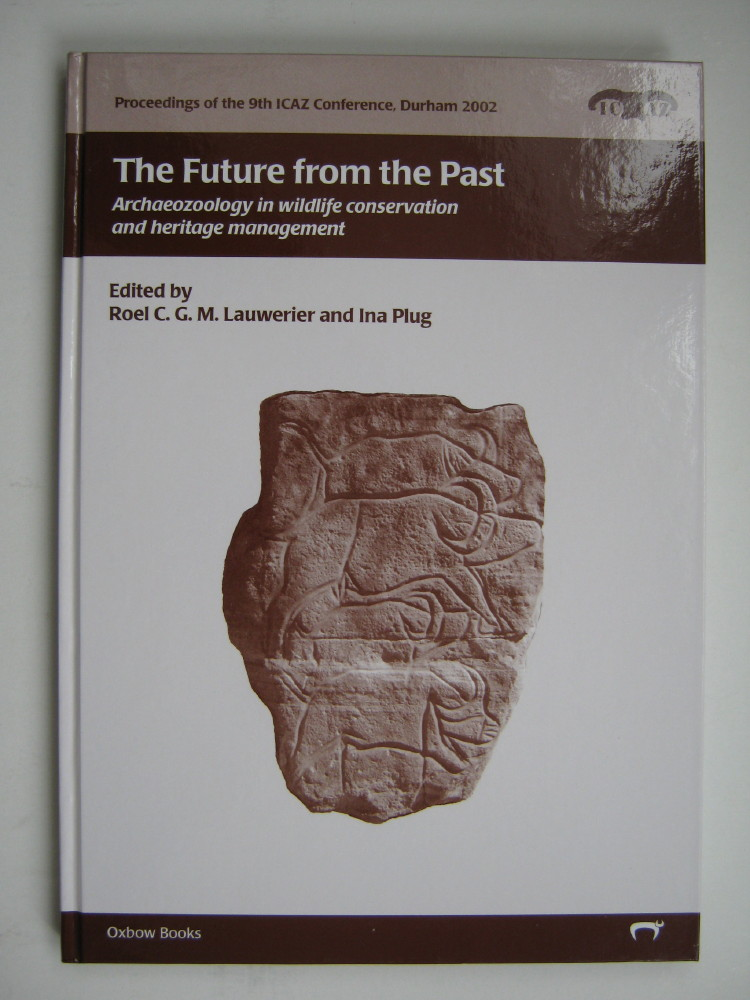The Future from the Past :Archaeozoology in wildlife conservation and heritage management, Lauwerier, Roel C. G. M. ;Plug, Ina (eds)