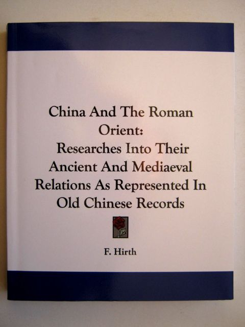 CHINA AND THE ROMAN ORIENT: Researches into their Ancient and Medieval Relations as Represented in Old Chinese Records, :, Hirth, F. ;