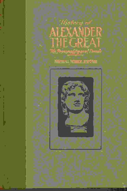 HISTORY OF ALEXANDER THE GREAT: his personality and deeds, :, Kirkman, Marshall Monroe, Petrtyl, August (illustrator) ;