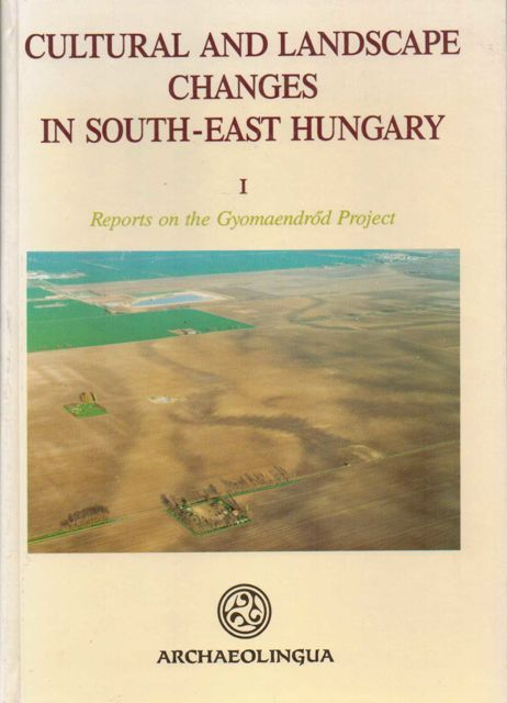 CULTURAL AND LANDSCAPE CHANGES IN SOUTH-EAST HUNGARY I, reports on the Gyomaendrod project :, Bokonyi, Sandor ;(ed)
