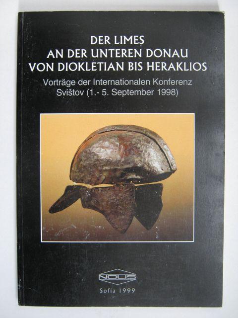 DER LIMES AN DER UNTEREN DONAU VON DIOKLETIAN BIS HERAKLIOS,, von Bülov, Garda, Milceva, Alexandra (eds)
