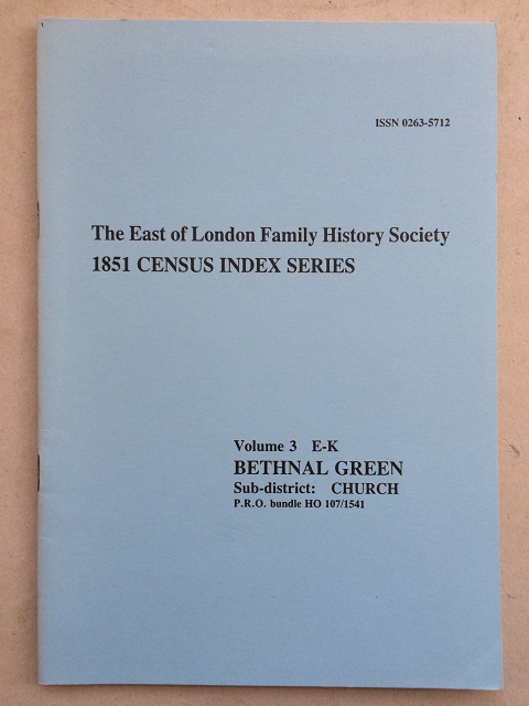 The East of London Family History Society 1851 census index series Volume 3 E-K Bethnal Green sub-district: church :, Baker, J. ;Quade, A. (eds)