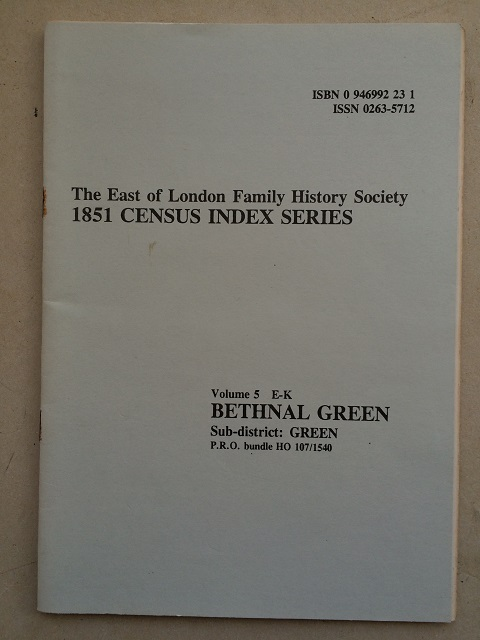 The East of London family history society 1851 census index series Volume 5 E-K Bethnal Green :, Baker, J. ;Quade, A. (eds)