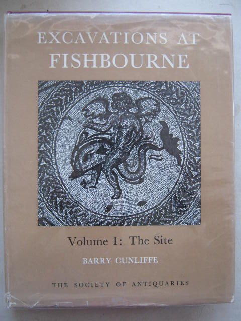 Excavations at Fishbourne 1961-1969 :Volume I: The Site, Cunliffe, Barry ;