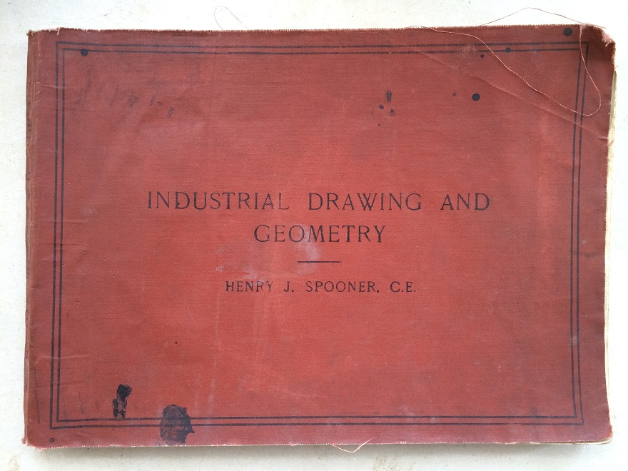 Industrial Drawing and Geometry :An Introduction to Various Branches of Technical Drawing, Spooner, Henry J. ;