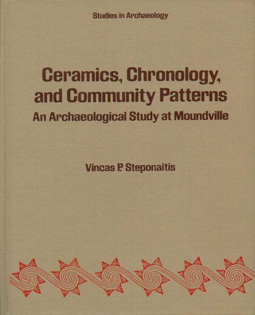 CERAMICS, CHRONOLOGY, AND COMMUNITY PATTERNS: an archaeological study at Moundville,, Steponaitis, Vincas P
