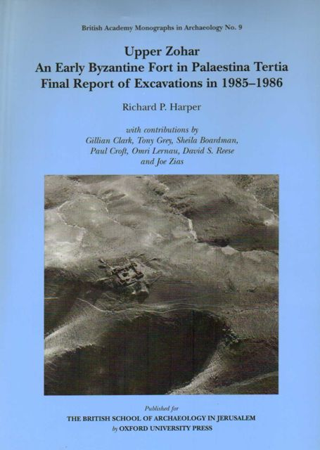 Upper Zohar :An Early Byzantine Fort in Palaestina Tertia, Final Report of Excavations in 1985-1986, (British Academy Monographs in Archaeology no 9), Harper R P ;