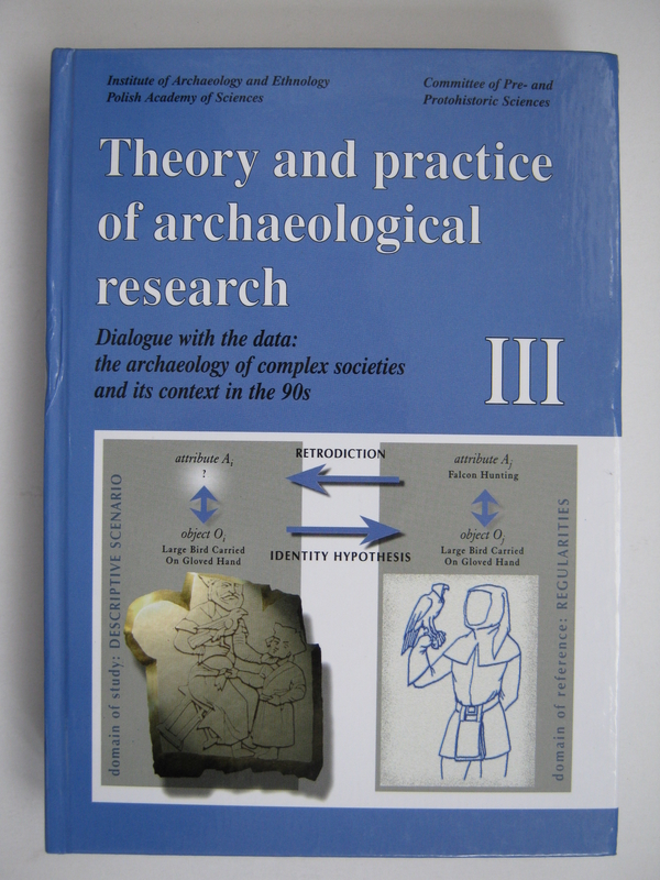 Theory and Practice of Archaeological Research, Volume III: Dialogue with the Data: the Archaeology of Complex Societies and its Context in the '90s,, Tabaczynski, Stanislaw (ed)
