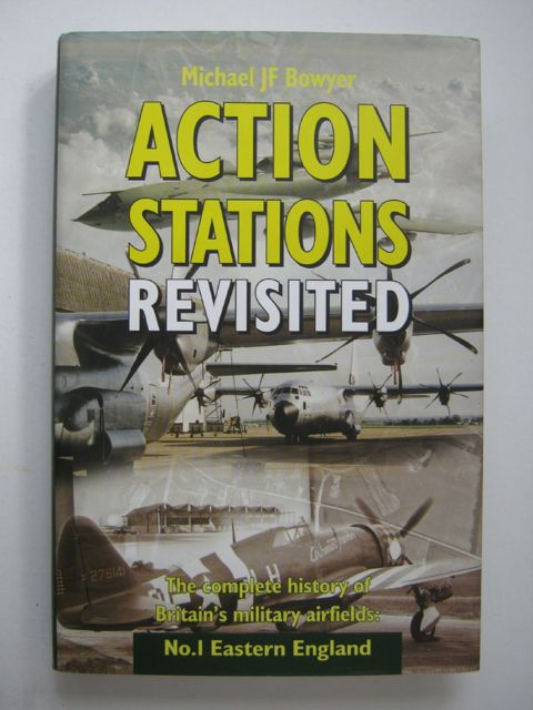 ACTION STATIONS REVISITED: The Complete History of Britain's Military Airfields: No 1: Eastern England, :, Bowyer, Michael J. F. ;