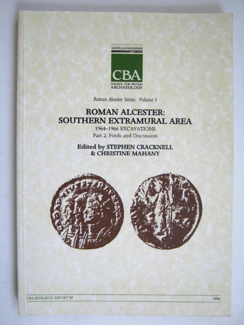 Roman Alcester, Volume 1: Southern Extramural Area :1964-1966 Excavations, Part 2: Finds and Discussion, Cracknell Stephen ;Mahany, Christine (eds)