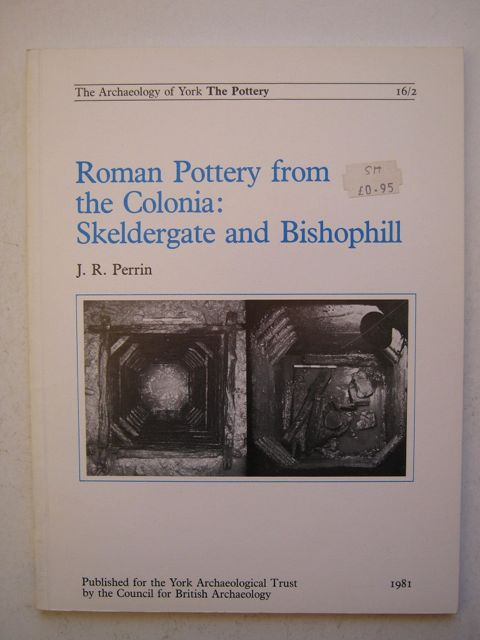 Roman pottery from the Colonia: Skeldergate and Bishophill  :(The Archaeology of York Vol 16 Fascicule 2), Perrin, J. R. ;