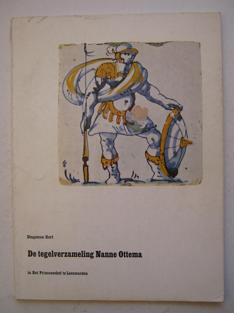 DE TEGELVERSAMELING NANNE OTTEMA in het Princessehof Leeuwarden, :, Korf, Dingeman ;