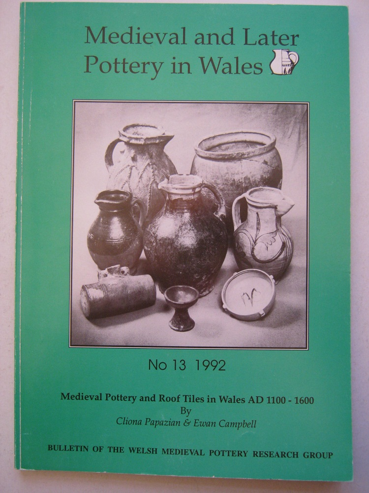 MEDIEVAL AND LATER POTTERY IN WALES, Bulletin Number 13 :Medieval Pottery and Roof Tiles in Wales AD 1100-1600, Various ;