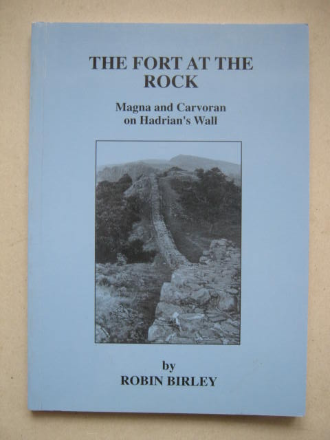 The Fort at the Rock :Magna and Carvoran on Hadrian's Wall, Birley R