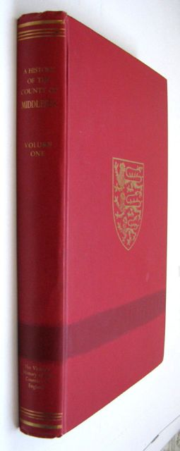 A HISTORY OF THE COUNTY OF MIDDLESEX, VOLUME I (Victoria County History),, Cockburn, J S, King, H P F, McDonnell, K G T (eds)