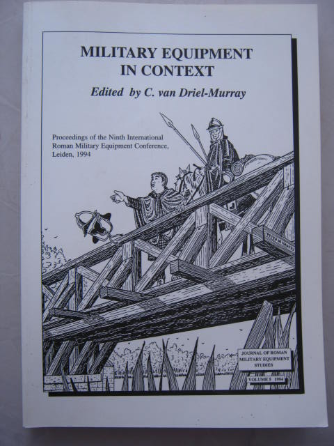 Military Equipment in Context :Journal of Roman Military Equipment Studies, Vol. 5, Dedicated to the Study of the Weapons, Armour, and Military Fittings of the Armies and Enemies of Rome and Byzantium, van Driel-Murray, C. ;Bishop, M. C. (eds)