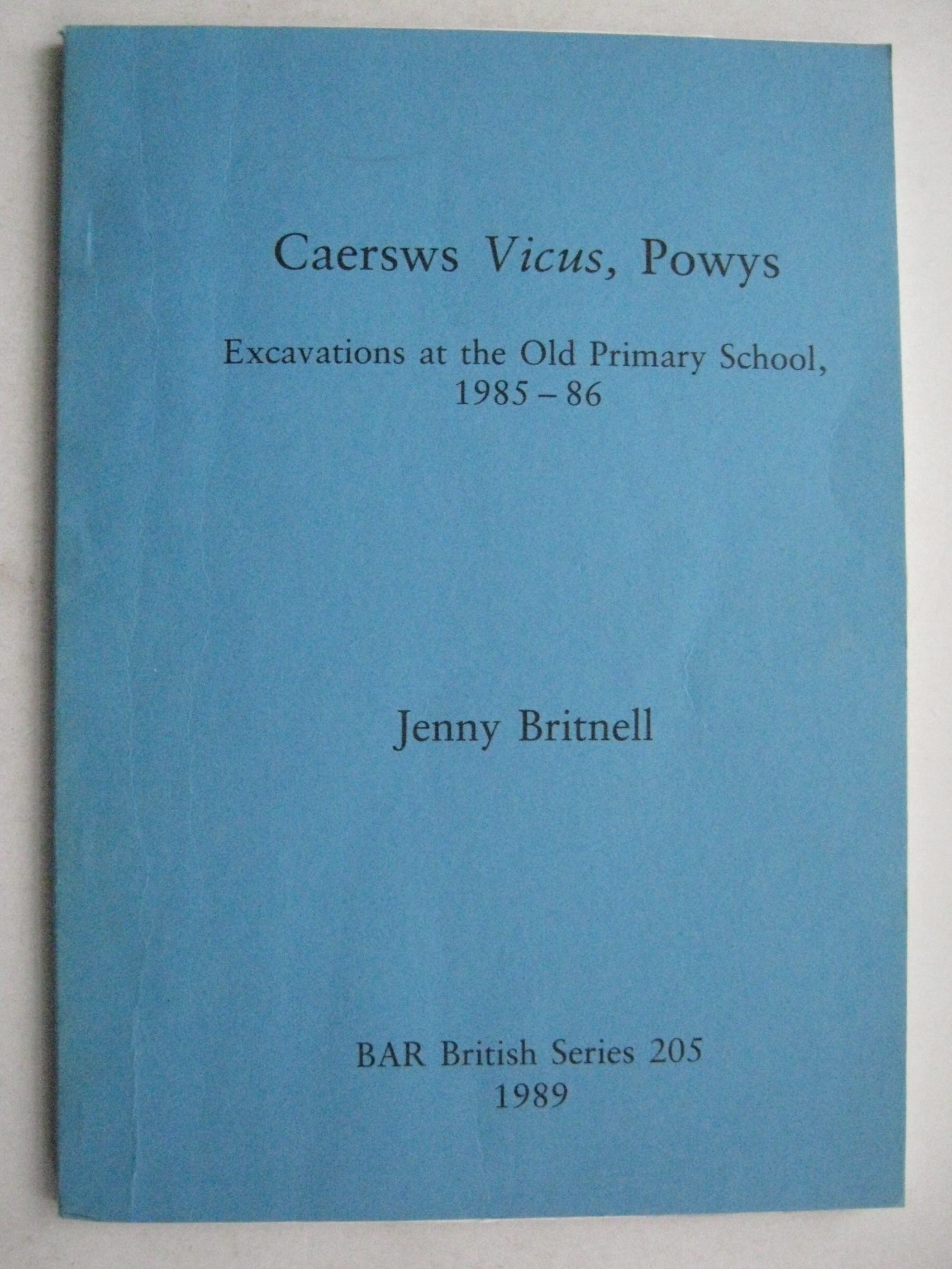 CAERSWS VICUS, POWYS: excavations at the old primary school, 1985-86, British Series 205, :, Britnell, Jenny ;