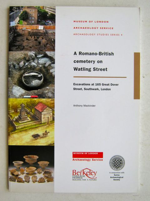 A ROMANO-BRITISH CEMETERY ON WATLING STREET: excavations at 165 Great Dover Street, Southwark, London, Series 4 :, Mackinder, Anthony ;