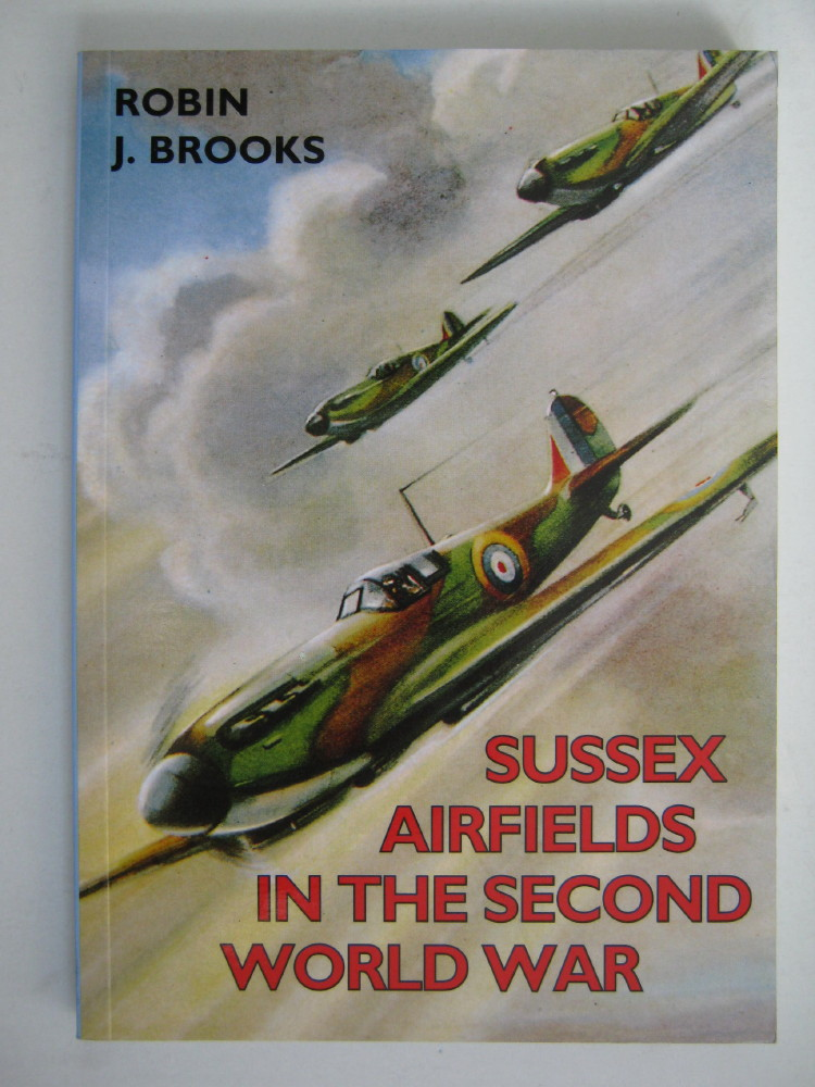 Sussex Airfields in the Second World War, Brooks, Robin J.