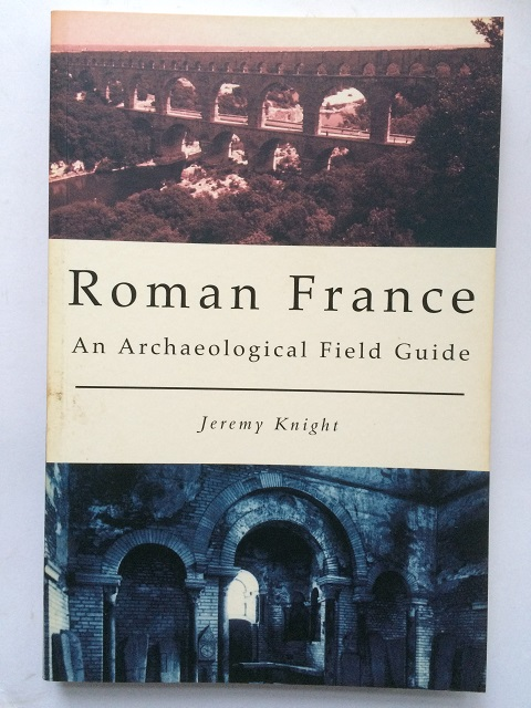 ROMAN FRANCE :an archaeological field guide, Knight, Jeremy ;