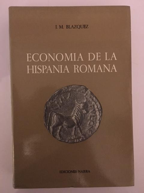 ECONOMIA DE LA HISPANIA ROMANA :, Blazquez, J. M. ;