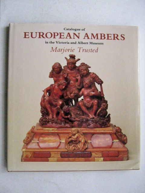 CATALOGUE OF EUROPEAN AMBERS  in the Victoria and Albert Museum,, Trusted, Marjorie