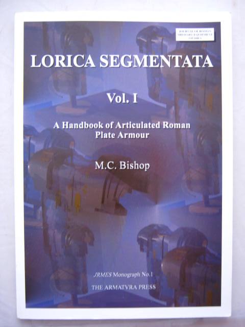 Lorica Segmentata, Vol. I :A Handbook of Articulated Roman Plate Armor, Bishop, M. C. ;