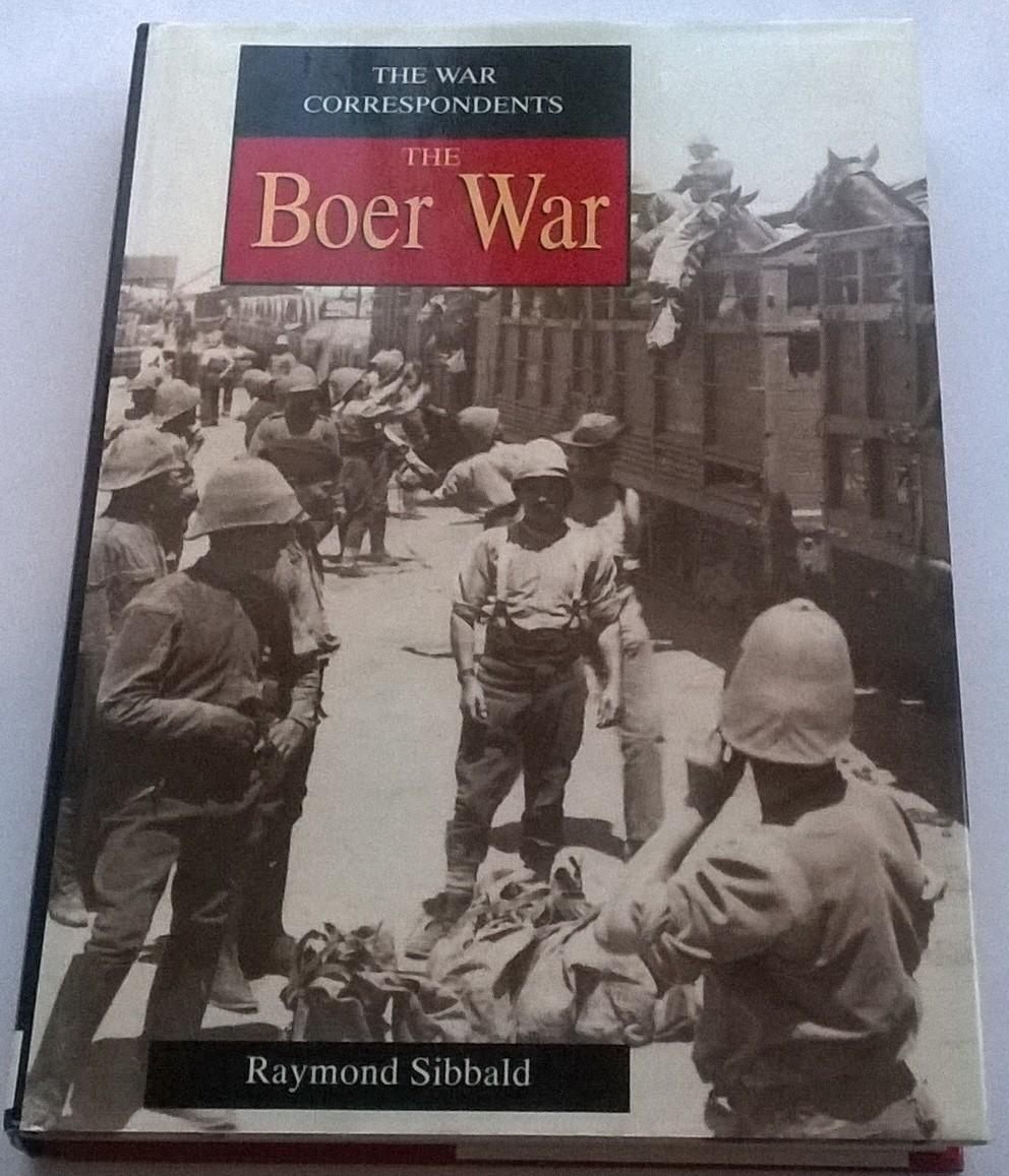 The war correspondents :The Boer War, Sibbald, Raymond ;