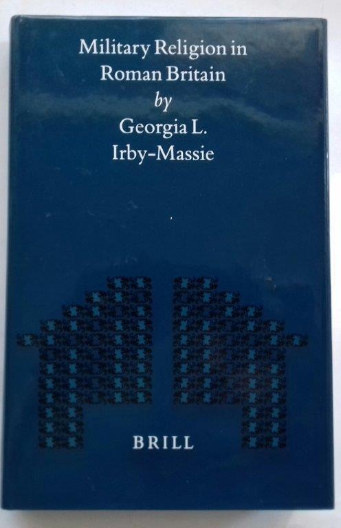 Military Religion in Roman Britain :(Mnemosyne, Bibliotheca Classica Batava), Irby-Massie, Georgia L.  ;