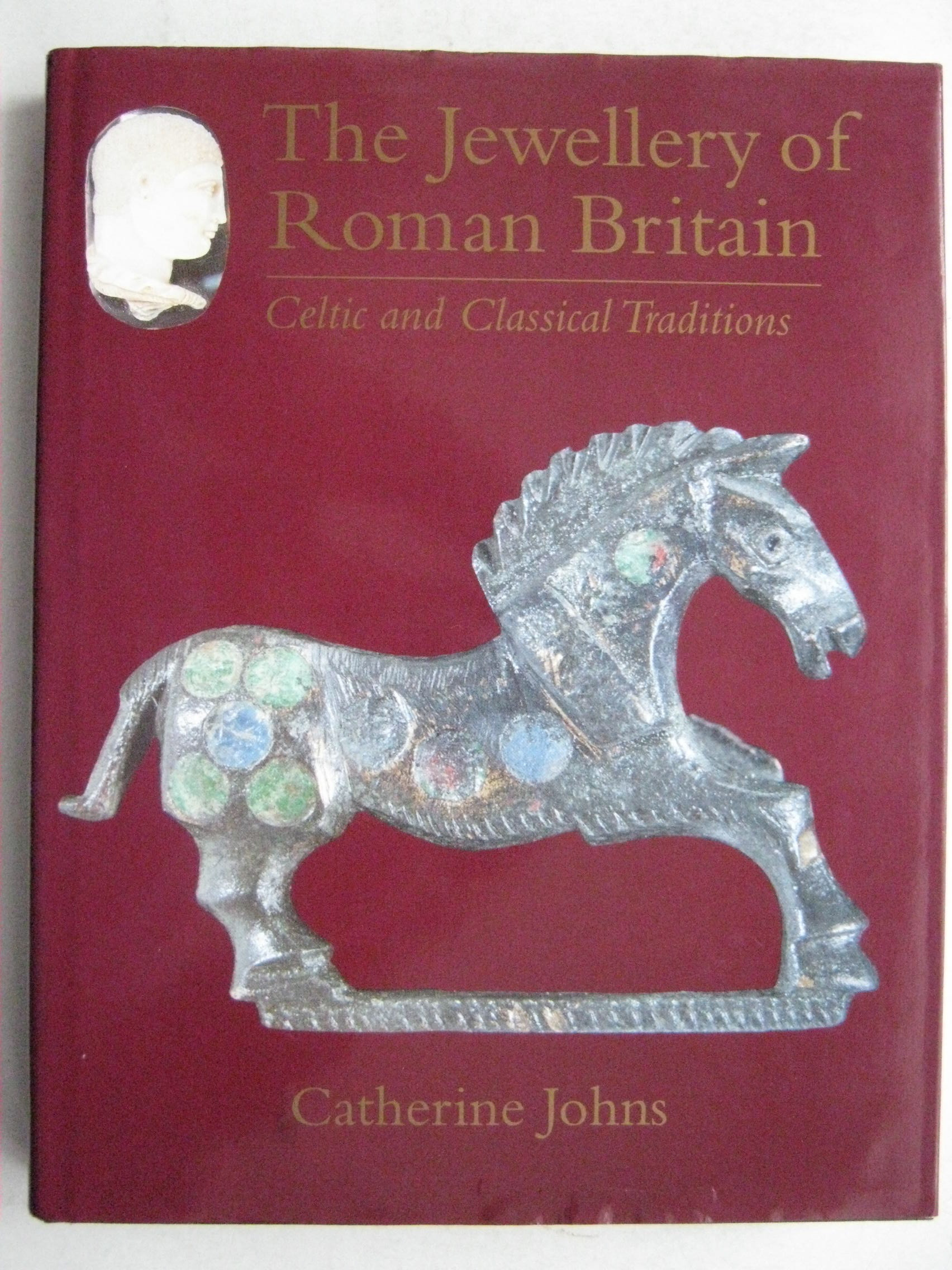 The Jewellery of Roman Britain:  Celtic and Classical Traditions, Johns, Catherine