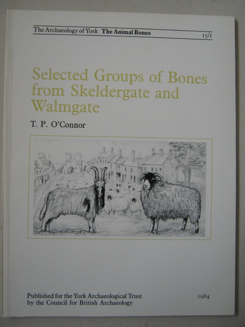 Selected Groups of Bones from Skeldergate and Walmgate  :(The Archaeology of York, Volume 15: the Animal Bones, Fascicule 1), O'Connor, T. P. ;