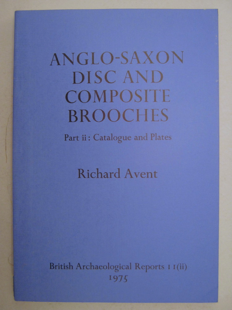 Anglo-Saxon Disc and Compostie Brooches,  Part I: Discussion & Part II: Catalogue and Plates, Avent, Richard
