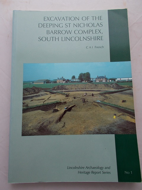 Excavation of the Deeping St Nicholas Barrow Complex, South Lincolnshire :, French, C. A. I. ;