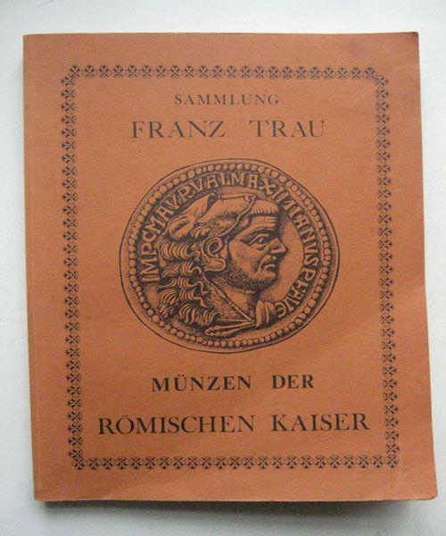 Sammlung Franz Trau, :Munzen Der Romischen Kaiser