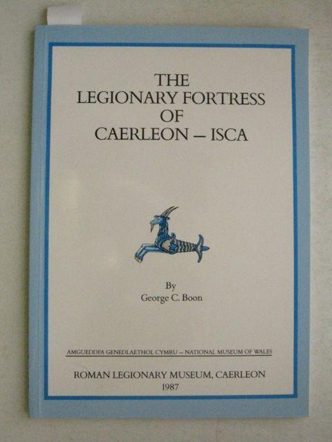 The Legionary Fortress of Caerleon - ISCA :, Boon G C