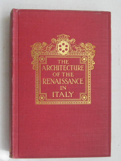The Architecture Of The Renaissance In Italy :A General View for the Use of Students and Others, Anderson, William J. ;