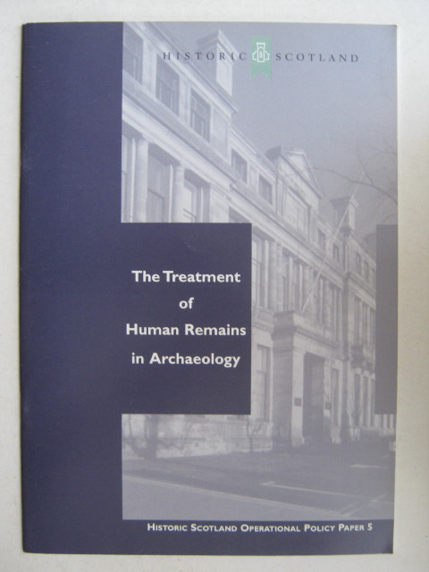 The Treatment of Human Remains in Archaeology :Operational Policy Paper 5, Historic Scotland ;