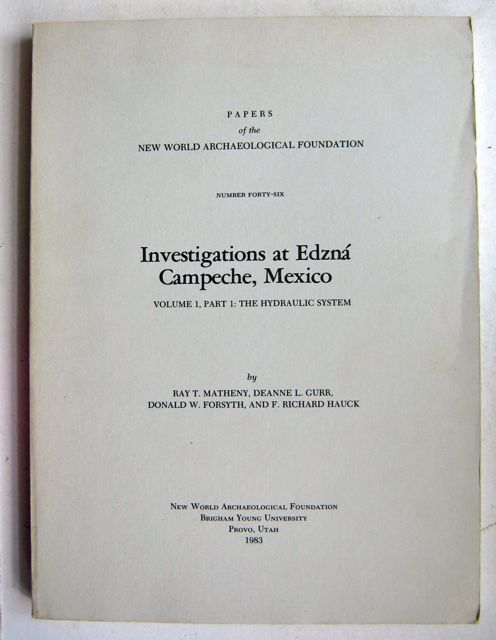 Investigations at Edzná Campeche, Mexico :Volume 1 part 1: The Hydraulic System, Matheny R T et al ;