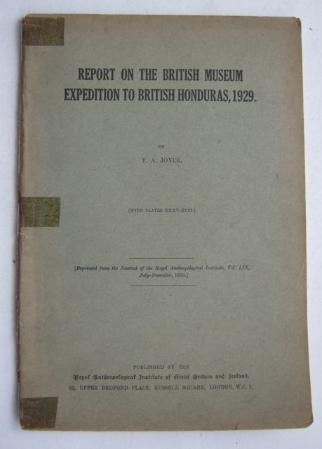 Report on the British Museum Expedition to British Honduras, 1929 :Reprinted from the Jourmnal of the Royal Anthropology Institute, Vol. LIX, July-December 1929, Joyce, T A ;